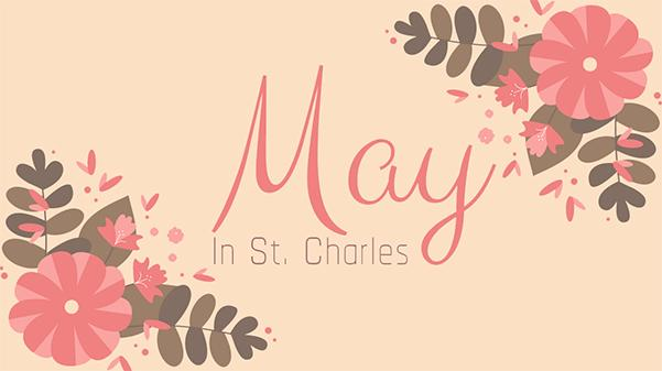 There are many things to do around the St. Charles area during the month of May.   Graphic by Michelle Sproat.