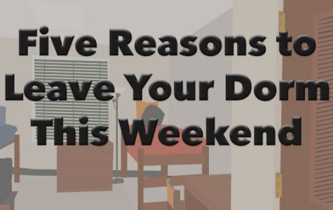 5 reasons to leave your dorm this weekend