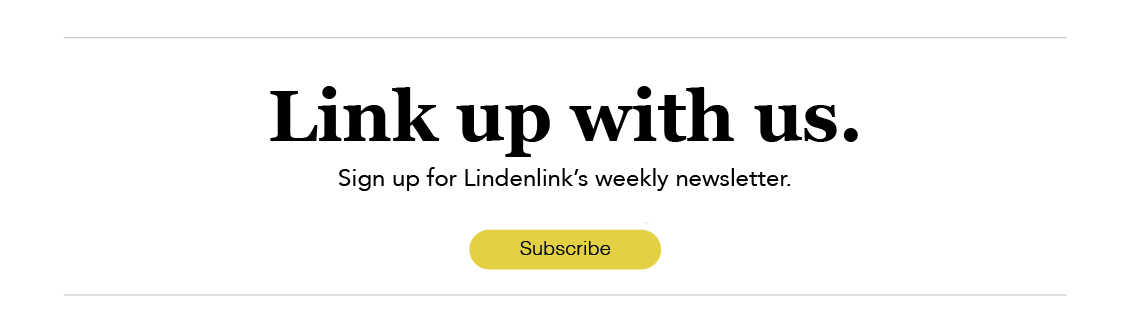 Link up with us. Sign up for Lindenlink's weekly newsletter.